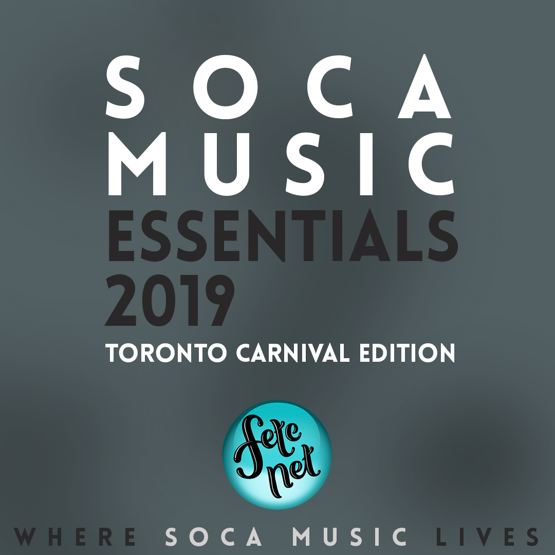 Soca Music Essentials 2019 - Toronto Carnival Edition
